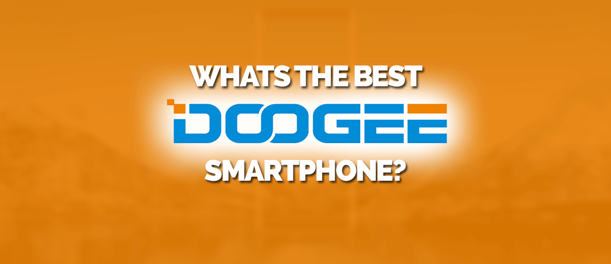 What's the best doogee smartphone